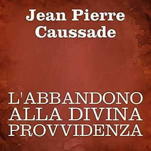 L'abbandono alla Divina Provvidenza [Abandonment to Divine Providence] Audiobook