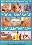 img - for Stressbusting Book of Yoga, Massage & Aromatherapy: A step-by-step guide to spiritual and physical well-being book / textbook / text book