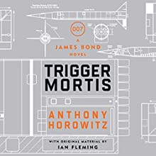 Trigger Mortis: A James Bond Novel (       UNABRIDGED) by Anthony Horowitz Narrated by To Be Announced