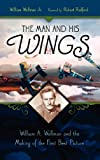 William Jr. Wellman The Man and His Wings: William A. Wellman and the Making of the First Best Picture