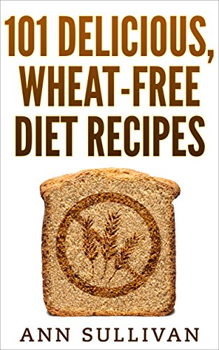 101 Delicious, Wheat-Free Diet Recipes by Ann Sullivan