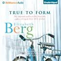 True to Form: Katie Nash, Book 3 Audiobook by Elizabeth Berg Narrated by Natalie Ross