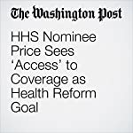 HHS Nominee Price Sees 'Access' to Coverage as Health Reform Goal | Juliet Eilperin,Amy Goldstein