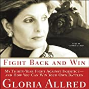 Fight Back and Win: My 30-Year Fight Against Injustice and How You Can Win Your Own Battles | [Gloria Allred]