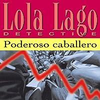 Poderoso Caballero [Powerful Gentleman]: Lola Lago, detective Hörbuch von Lourdes Miquel, Neus Sans
