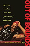 img - for Out of Bounds: Sports, Media and the Politics of Identity book / textbook / text book