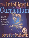 img - for The Intelligent Curriculum: Using Multiple Intelligences to Develop Your Students' Full Potential book / textbook / text book