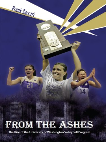 Frank Zaccari - From the Ashes:The Rise of the University of Washington Volleyball Program (English Edition)