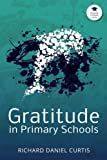 Gratitude In Primary Schools: A Guide for Teachers (Gratitude in Schools Series) (Volume 1)