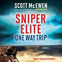 Sniper Elite: One Way Trip: A Novel (       UNABRIDGED) by Scott McEwen, Thomas Koloniar Narrated by Brian Hutchison