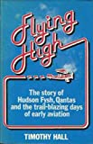 Flying high: The story of Hudson Fysh, Qantas, and the trail-blazing days of aviation