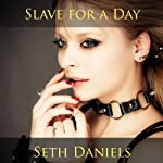 Slave for a Day: An Erotic BDSM Fantasy | Seth Daniels