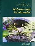 Kräuter- und Gewürzsalze: 95 leckere Salzmischungen, höllisch scharf und himmlisch würzig