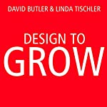 Design to Grow: How Coca-Cola Learned to Combine Scale and Agility (And How You Can Too) | David Butler,Linda Tischler