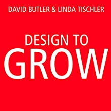 Design to Grow: How Coca-Cola Learned to Combine Scale and Agility (And How You Can Too) (       UNABRIDGED) by David Butler, Linda Tischler Narrated by Peter Berkrot