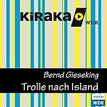 Trolle nach Island (Trolle 3) (       ungekürzt) von Bernd Gieseking Gesprochen von: Lorenzo Liebetanz, Katherina Wolter, Anja Stoehr, Angelika Bartsch, Josef Tratnik