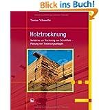 Holztrocknung: Verfahren zur Trocknung von Schnittholz - Planung von Trocknungsanlagen