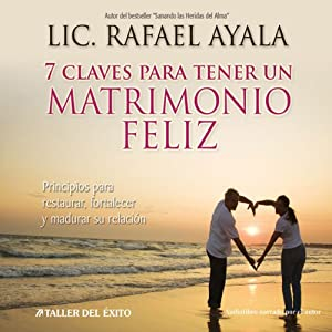7 Claves para tener un Matrimonio Feliz [7 Keys to a Happy Marriage] Audiobook