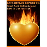 "Acid Reflux Report - The Causes Of Acid Reflux and Acid Reflux Remedies (Kindle Edition) By John Holstein          Buy new: $4.99     Customer Rating:       First tagged ""acid reflux"" by Rashelle Jones"