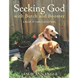 Seeking God With Butch and Boomer: A Book of Family Devotions ~ Leslie Ann Engle
