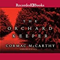 The Orchard Keeper (       UNABRIDGED) by Cormac McCarthy Narrated by Ed Sala