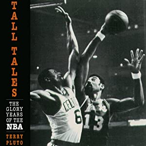 Tall Tales: The Glory Years of the NBA, in the Words of the Men Who Played, Coached, and Built Pro Basketball | [Terry Pluto]
