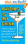 Writing Is My Drink: A Writer's Story...