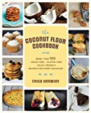 The Coconut Flour Cookbook: More Than 100 Grain-free Gluten-free Paleo-friendly Recipes for Every Occasion