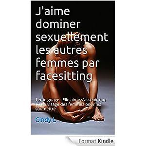 J'aime dominer sexuellement les autres femmes par facesitting: Témoignage : Elle aime s'asseoir nue sur le visage des femmes pour les soumettre
