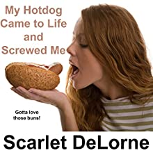 My Hotdog Came to Life and Screwed Me (       UNABRIDGED) by Scarlet DeLorne Narrated by Sierra Kline