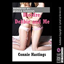 Deirdre, Debbie and Me: A Lesbian Group Sex Erotica Story Audiobook by Connie Hastings Narrated by Jessica Simmons