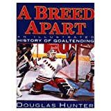img - for Breed Apart: An Illustrated History of Goaltending book / textbook / text book