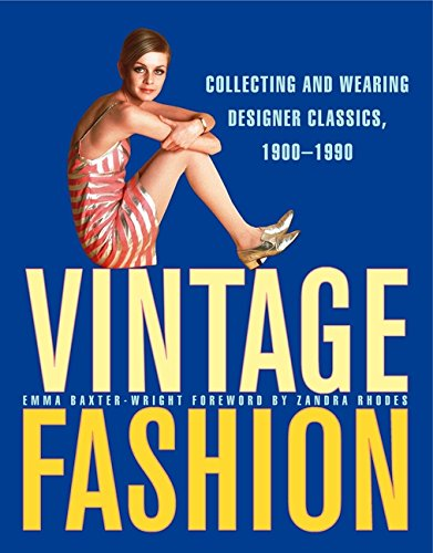 Vintage Fashion: Collecting and Wearing Designer Classics, 1900-1990 PDF