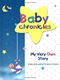 Baby Chronicles: My Very Own Story: from pre-natal to pre-school