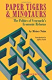 Paper Tigers and Minotaurs: The Politics of Venezuela's Economic Reforms (0870030264) by Naim, Moises