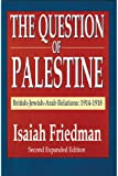 img - for The Question of Palestine: British-Jewish-Arab Relations 1914-1918 book / textbook / text book