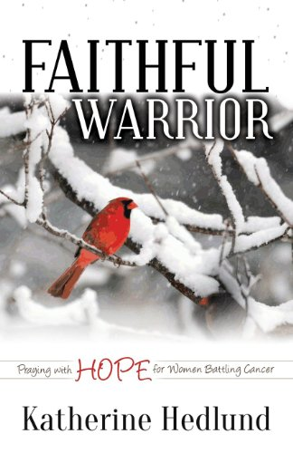 Faithful Warrior: Praying with Hope for Women Battling Cancer (Morgan James Faith)