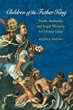 img - for Children of the Father King: Youth, Authority, and Legal Minority in Colonial Lima by Premo, Bianca (2005) Paperback book / textbook / text book