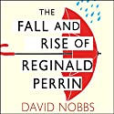 The Fall and Rise of Reginald Perrin: Reginald Perrin Series, Book 1 (       UNABRIDGED) by David Nobbs Narrated by David Nobbs
