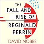 The Fall and Rise of Reginald Perrin: Reginald Perrin Series, Book 1 | David Nobbs