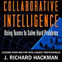 Collaborative Intelligence: Using Teams to Solve Hard Problems (       UNABRIDGED) by J. Richard Hackman Narrated by Kevin Pierce