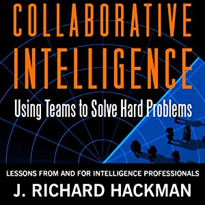 Collaborative Intelligence: Using Teams to Solve Hard Problems | [J. Richard Hackman]
