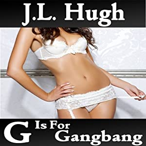G Is for Gangbang: A to Z Sex Series | [J. L. Hugh]