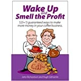 Wake up and smell the profit: 52 (+1) Guaranteed Ways to Make More Money in Your Coffee Businessby John Richardson
