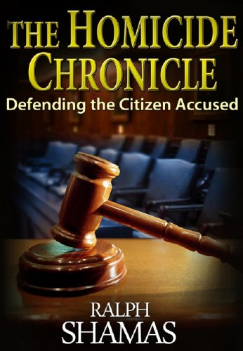 A Chilling Murder. A Sensational Courtroom Drama – Enjoy This Free Excerpt From KND Thriller of The Week: Ralph Shamas' Legal Mystery The Homicide Chronicle: Defending the Citizen Accused – 8 out of 9 Rave Reviews & Now Just $2.99 on Kindle