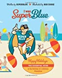 I was Superblue: Happy Holidays - The essential guide to the holiday of a lifetime, everytime (Volume 1)