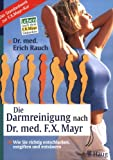Die Darmreinigung nach Dr. med. F. X. Mayr: Wie Sie richtig entschlacken, entgiften und entsuern