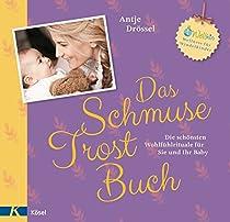 DAS SCHMUSE-TROST-BUCH: DIE SCHÖNSTEN WOHLFÜHLRITUALE FÜR SIE UND IHR BABY (GERMAN EDITION)