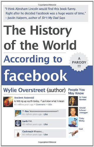 The History of the World According to Facebook: Wylie Overstreet: 9780062076182: Amazon.com: Books