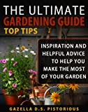 img - for The Ultimate Gardening Guide Top Tips:Inspiration and Helpful Advice to Help You Make the Most of your Garden book / textbook / text book